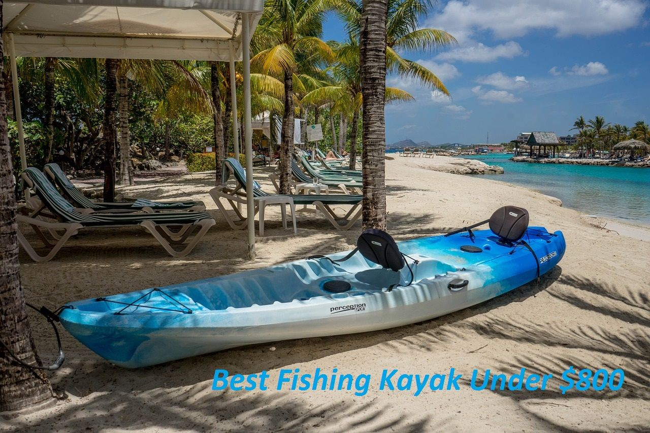 Best Fishing Kayak Under 800 Dollars